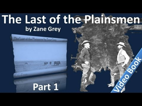 Part 1 - The Last of the Plainsmen Audiobook by Zane Grey (Chs 01-05)
